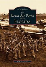 Images of America: The Royal Air Force over Florida by A. M. de Quesada (1998, P