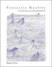 Fantastic Reality: Louise Bourgeois and a Story of Modern Art (October Books) b