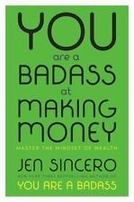 You Are a Badass at Making Money: Master the Mindset of Wealth by Jen Sincero