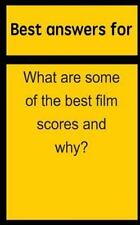 Best Answers for What Are Some of the Best Film Scores and Why? by Barbara...