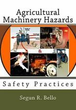 Agricultural Machinery Hazards : Safety Practices by Segun Bello (2012,...
