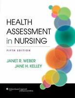 Health Assessment in Nursing, Weber RN  EdD, Janet R., Kelley RN  PhD, Jane H.,1