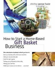 How to Start a Home-Based Gift Basket Business, Third Edition (Home-Based
