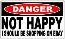 Danger Sign: Not Happy - I Should Be Shopping On Ebay - Gift Idea
