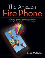 Amazon Fire Phone : Master Your Amazon Smartphone Including Firefly,-ExLibrary