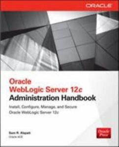 Oracle WebLogic Server 12c Administration Handbook (DATABA... by Alapati, Sam R.