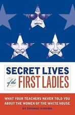 Secret Lives of the First Ladies: What Your Teachers Never Told You-ExLibrary
