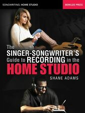 The Singer-Songwriter's Guide to Recording in the Home Studio Berklee 000148211