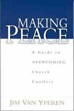 Making Peace : A Guide to Overcoming Church Conflict by Jim Van Yperen (2002,...