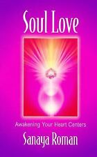 Sanaya Roman Ser.: Soul Love : Awakening Your Heart Centers Bk. 1 by Sanaya...