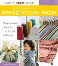 Quick and Easy Sewing with Your Serger: 15 Easy-Sew Projects that Buil-ExLibrary