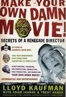 Make Your Own Damn Movie!: Secrets Of A Renegade Director: By Lloyd Kaufman