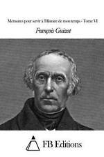 Mémoires Pour Servir à l'Histoire de Mon Temps - Tome VI by François Guizot...