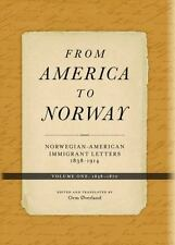 From America to Norway: Norwegian-American Immigrant Letters 1838-1914, Volume I
