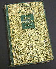 Great Composers and Their Work by Louis C. Elson, 1898 ANTIQUE