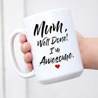 Funny Mug - Mum Well Done I'm Awesome Ceramic Coffee Mugs - Funny Sarcasm Sarcas