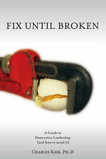 NEW Fix Until Broken: A Guide to Destructive Leadership (And How to Avoid It)