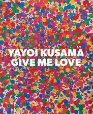 Yayoi Kusama: Give Me Love by Yayoi Kusama, Akira Tatehata (Hardback, 2016)