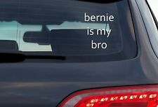 bernie is my bro - 8 Inch White Vinyl Decal For Windows, Trucks, Cars