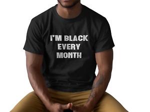 I'm Black Every Month T Shirt Black History Month Black Lives Matter Black Pride