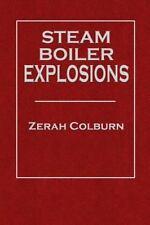 Steam Boiler Explosions by Zerah Colburn (2014, Paperback)
