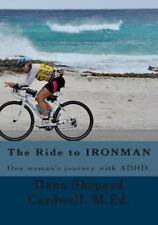 The Ride to IRONMAN : One Woman's Story of Becoming an Iron Man by Dana...