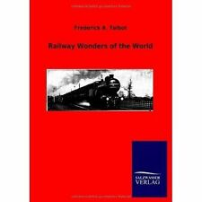Railway Wonders of the World by Talbot, Frederick A.