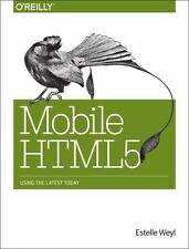 Mobile HTML5: Using the Latest Today by Weyl, Estelle
