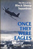 Once They Were Eagles: The Men of the Black Sheep Squadron by Walton, Frank E.