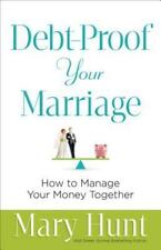 Debt-Proof Your Marriage: How to Manage Your Money Together by Hunt, Mary, Good