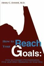 How to Reach Your Goals: How to Conquer Procrastination, Fear and-ExLibrary