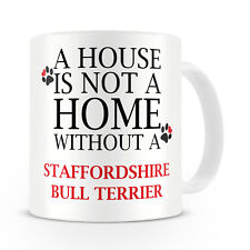 A House Is Not A Home Without A Staffordshire Bull Terrier Mug