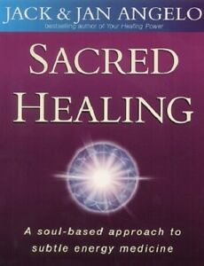 Sacred Healing: A soul-based approach to subtle energy medicine, Angelo, Jan, An