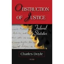Obstruction of Justice: Federal Statutes - Paperback NEW Doyle, Charles 2008-10-