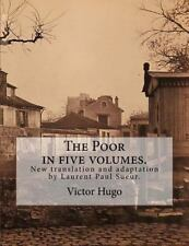 The Poor in Five Volumes : New Translation and Adaptation by Laurent Paul...
