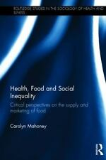 Health, Food and Social Inequality : Critical Perspectives on the Supply and...