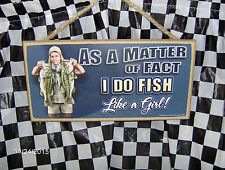 """As A Matter of Fact I Do Fish Like a Girl ! 10"""" x 5"""" Wood Sign"""