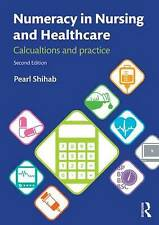 Numeracy in Nursing and Healthcare: Calculations and Practice by Shihab, Pearl