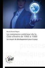 Le Commerce Exterieur de la Cote d'Ivoire de 1960 A 1980 by Kouassi Raguin...