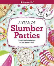 A Year of Slumber Parties : 12 Months of Celebrations for You and Your...