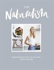 The Naturalista: Nourishing Recipes to Live Well by Xochi Balfour (Hardback, 2016)