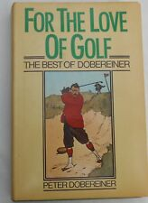 PETER DOBEREINER-FOR THE LOVE OF GOLF-THE BEST OF DOBEREINER-1st UK EDITION 1981