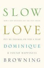 Slow Love: How I Lost My Job, Put On My Pajamas & Found Happiness, Browning, Dom