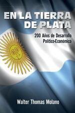 En la Tierra de Plata : 200 años de Desarollo Económico y Político by Walter...