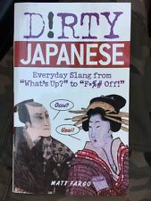 """Dirty Japanese: Everyday Slang From """"What's Up?"""" To """"F*%# Off!"""" by Matt Fargo"""