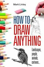 How To Draw Anything by Linley, Mark