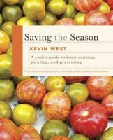 Saving the Season : A Cook's Guide to Home Canning, Pickling, and Preserving,...
