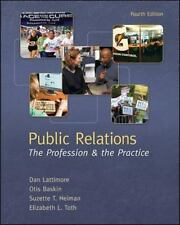 Public Relations : The Profession and the Practice by Dan Lattimore, Suzette...