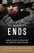Tell Me How This Ends: General David Petraeus and the Search for a Way Out of Ir