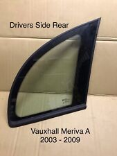 Vauxhall Meriva A   Small Window Glass  1/4 Drivers Side  Rear   2003 - 2010